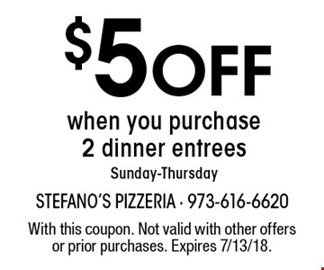 $5 Off when you purchase 2 dinner entrees. Sunday-Thursday. With this coupon. Not valid with other offers or prior purchases. Expires 7/13/18.