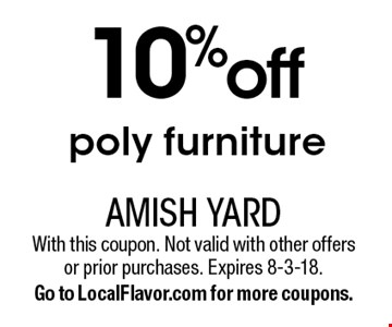 10% off poly furniture. With this coupon. Not valid with other offers or prior purchases. Expires 8-3-18. Go to LocalFlavor.com for more coupons.