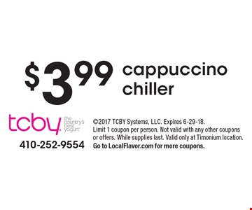 $3.99 cappuccino chiller. 2017 TCBY Systems, LLC. Expires 6-29-18. Limit 1 coupon per person. Not valid with any other coupons or offers. While supplies last. Valid only at Timonium location. Go to LocalFlavor.com for more coupons.