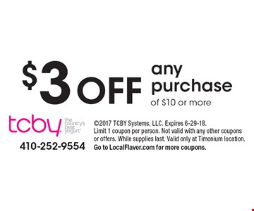 $3 off any purchase of $10 or more. 2017 TCBY Systems, LLC. Expires 6-29-18. Limit 1 coupon per person. Not valid with any other coupons or offers. While supplies last. Valid only at Timonium location. Go to LocalFlavor.com for more coupons.