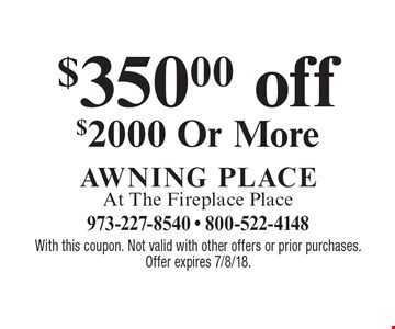 $350.00 off $2000 Or More. With this coupon. Not valid with other offers or prior purchases. Offer expires 7/8/18.
