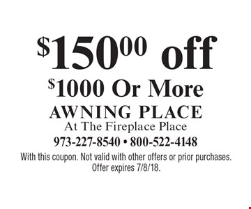 $150.00 off $1000 Or More. With this coupon. Not valid with other offers or prior purchases. Offer expires 7/8/18.
