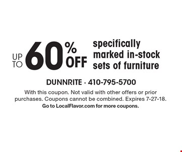 Up to 60% Off specifically marked in-stock sets of furniture. With this coupon. Not valid with other offers or prior purchases. Coupons cannot be combined. Expires 7-27-18. Go to LocalFlavor.com for more coupons.