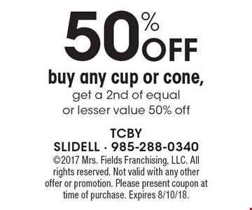 50% off buy any cup or cone,get a 2nd of equal or lesser value 50% off. 2017 Mrs. Fields Franchising, LLC. All rights reserved. Not valid with any other offer or promotion. Please present coupon at time of purchase. Expires 8/10/18.