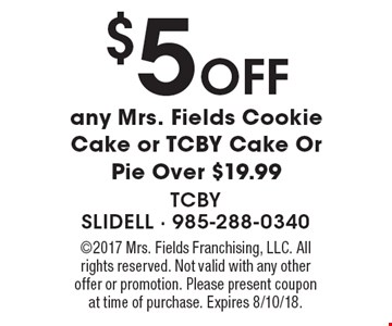 $5 off any Mrs. Fields Cookie Cake or TCBY Cake Or Pie Over $19.99. 2017 Mrs. Fields Franchising, LLC. All rights reserved. Not valid with any other offer or promotion. Please present coupon  at time of purchase. Expires 8/10/18.