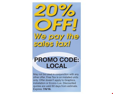 20% Off! We pay the sales tax. Promo Code: LOCAL