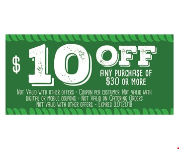 $10 off any purchase of $30 or more. Not valid with other offers. Coupon per customer. Not valid with digital or mobile coupons. Not valid on catering orders. Not valid with other offers. Expires 9.01.18.