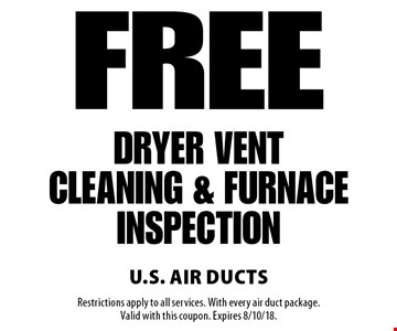 Free dryer vent cleaning & furnace inspection. Restrictions apply to all services. With every air duct package. Valid with this coupon. Expires 8/10/18.
