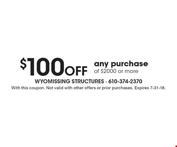 $100 off any purchase of $2000 or more. With this coupon. Not valid with other offers or prior purchases. Expires 7-31-18.
