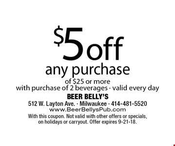 $5 off any purchase of $25 or more with purchase of 2 beverages - valid every day. With this coupon. Not valid with other offers or specials, on holidays or carryout. Offer expires 9-21-18.