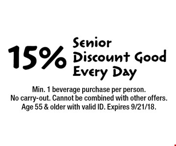 15% Senior Discount Good Every Day. Min. 1 beverage purchase per person. No carry-out. Cannot be combined with other offers. Age 55 & older with valid ID. Expires 9/21/18.