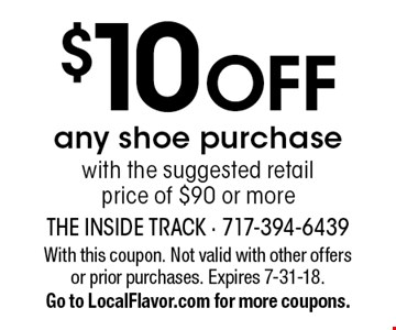 $10 OFF any shoe purchase with the suggested retail price of $90 or more. With this coupon. Not valid with other offers or prior purchases. Expires 7-31-18. Go to LocalFlavor.com for more coupons.