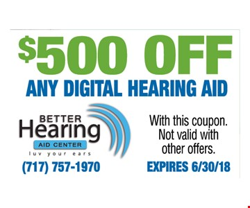 $500 Off Any Digital Hearing Aid. With this coupon. Not valid with other offers.