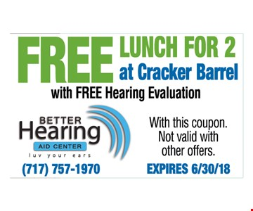 Free Lunch For 2 at Cracker Barrel with Free Hearing Evaluation. With this coupon. Not valid with other offers.