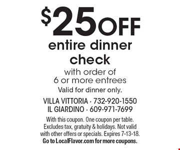 $25 OFF entire dinner check with order of 6 or more entreesValid for dinner only.. With this coupon. One coupon per table. Excludes tax, gratuity & holidays. Not valid with other offers or specials. Expires 7-13-18.Go to LocalFlavor.com for more coupons.