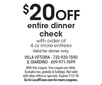 $20 OFF entire dinner check with order of 4 or more entreesValid for dinner only.. With this coupon. One coupon per table. Excludes tax, gratuity & holidays. Not valid with other offers or specials. Expires 7-13-18.Go to LocalFlavor.com for more coupons.