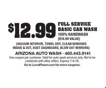 $12.99 full service basic car wash,100% Handwash ($16.99 value) (Vacuum interior, towel dry, clean windows inside & out, dust dashboard, blow out mirrors). One coupon per customer. Valid for auto wash services only. Not to be combined with other offers. Expires 7-6-18. Go to LocalFlavor.com for more coupons.