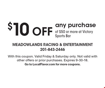 $10 OFF any purchase of $50 or more at Victory Sports Bar. With this coupon. Valid Friday & Saturday only. Not valid with other offers or prior purchases. Expires 9-30-18. Go to LocalFlavor.com for more coupons.