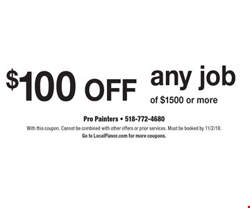 $100 off any job of $1500 or more. With this coupon. Cannot be combined with other offers or prior services. Must be booked by 11/2/18.Go to LocalFlavor.com for more coupons.