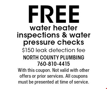 FREE water heater inspections & water pressure checks. $150 leak detection fee. With this coupon. Not valid with other offers or prior services. All coupons must be presented at time of service.