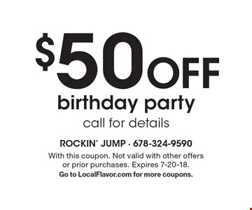 $50 Off birthday party call for details. With this coupon. Not valid with other offers or prior purchases. Expires 7-20-18. Go to LocalFlavor.com for more coupons.
