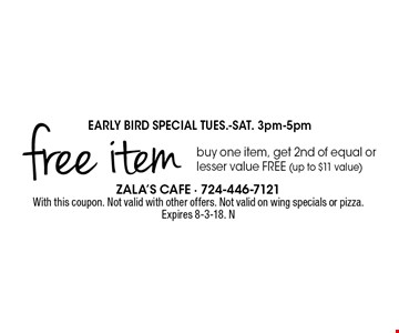 Early bird special Tues.-Sat. 3pm-5pm. Free item. Buy one item, get 2nd of equal or lesser value free (up to $11 value). With this coupon. Not valid with other offers. Not valid on wing specials or pizza. Expires 8-3-18. N