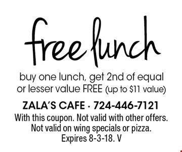 Free lunch. Buy one lunch, get 2nd of equal or lesser value free (up to $11 value). With this coupon. Not valid with other offers. Not valid on wing specials or pizza. Expires 8-3-18. V