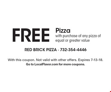 Free Pizza with purchase of any pizza of equal or greater value. With this coupon. Not valid with other offers. Expires 7-13-18. Go to LocalFlavor.com for more coupons.