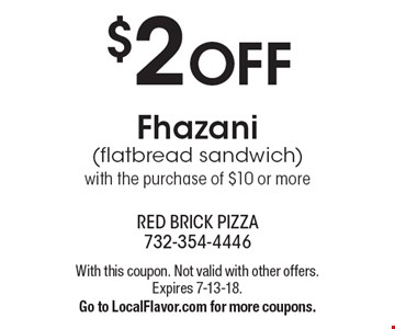 $2 OFF Fhazani (flatbread sandwich) with the purchase of $10 or more. With this coupon. Not valid with other offers. Expires 7-13-18. Go to LocalFlavor.com for more coupons.