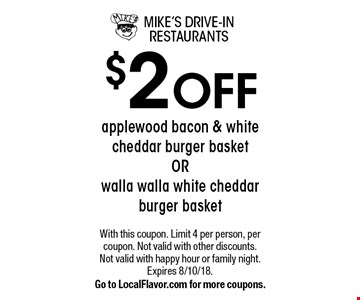 $2 off applewood bacon & white cheddar burger basket OR walla walla white cheddar burger basket. With this coupon. Limit 4 per person, per coupon. Not valid with other discounts. Not valid with happy hour or family night. Expires 8/10/18. Go to LocalFlavor.com for more coupons.