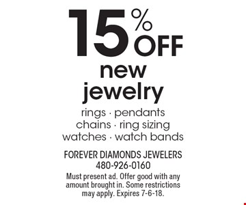 15% OFF new jewelry rings - pendants - chains - ring sizing - watches - watch bands. Must present ad. Offer good with any amount brought in. Some restrictions may apply. Expires 7-6-18.