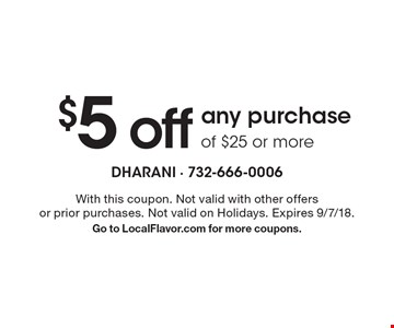 $5 off any purchase of $25 or more. With this coupon. Not valid with other offers or prior purchases. Not valid on Holidays. Expires 9/7/18. Go to LocalFlavor.com for more coupons.