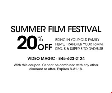 20% Off Bring in your old family films, transfer your 16mm, reg. 8 & super 8 to dvd/usb. With this coupon. Cannot be combined with any other discount or offer. Expires 8-31-18.
