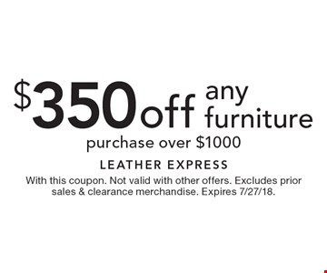 $350 off anyfurniturepurchase over $1000 . With this coupon. Not valid with other offers. Excludes prior sales & clearance merchandise. Expires 7/27/18.