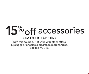 15% off accessories. With this coupon. Not valid with other offers. Excludes prior sales & clearance merchandise. Expires 7/27/18.