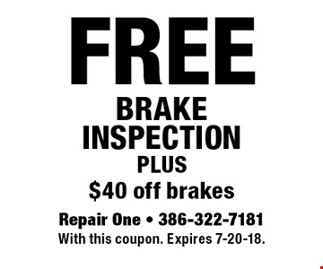 FREE BRAKE INSPECTION Plus $40 off brakes. With this coupon. Expires 7-20-18.