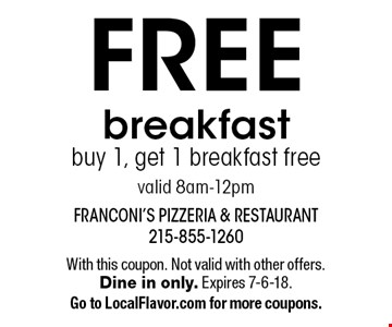FREE breakfast buy 1, get 1 breakfast free valid 8am-12pm. With this coupon. Not valid with other offers. Dine in only. Expires 7-6-18. Go to LocalFlavor.com for more coupons.