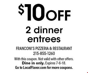 $10 OFF 2 dinner entrees. With this coupon. Not valid with other offers. Dine in only. Expires 7-6-18. Go to LocalFlavor.com for more coupons.
