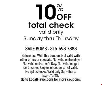 10% OFF total check. Valid only Sunday thru Thursday. Before tax. With this coupon. Not valid with other offers or specials. Not valid on holidays. Not valid on Father's Day. Not valid on gift certificates. Copies of coupons not valid. No split checks. Valid only Sun-Thurs. Exp. 7/6/18. Go to LocalFlavor.com for more coupons.
