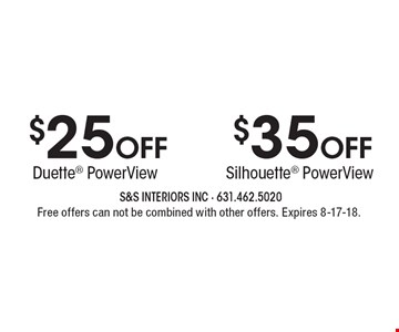 $35 Off Silhouette PowerView. $25 Off Duette PowerView. . Free offers can not be combined with other offers. Expires 8-17-18.