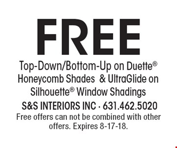 Free Top-Down/Bottom-Up on Duette Honeycomb Shades& UltraGlide on Silhouette Window Shadings. Free offers can not be combined with other offers. Expires 8-17-18.