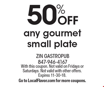 50% off any gourmet small plate. With this coupon. Not valid on Fridays or Saturdays. Not valid with other offers. Expires 11-30-18. Go to LocalFlavor.com for more coupons.