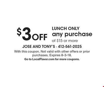 LUNCH ONLY $3 Off any purchase of $15 or more. With this coupon. Not valid with other offers or prior purchases. Expires 8-3-18. Go to LocalFlavor.com for more coupons.