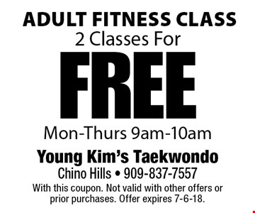 Adult Fitness Class. 2 Classes For FREE Mon-Thurs 9am-10am. With this coupon. Not valid with other offers or prior purchases. Offer expires 7-6-18.