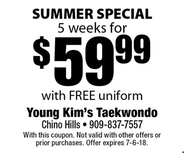 SUMMER SPECIAL 5 weeks for $59.99 with FREE uniform. With this coupon. Not valid with other offers or prior purchases. Offer expires 7-6-18.