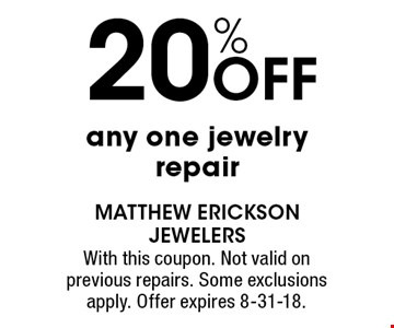 20% OFF any one jewelry repair. With this coupon. Not valid on previous repairs. Some exclusions apply. Offer expires 8-31-18.