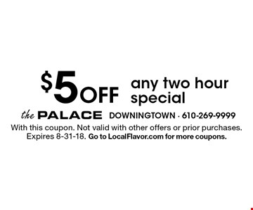 $5 Off any two hour special. With this coupon. Not valid with other offers or prior purchases. Expires 8-31-18. Go to LocalFlavor.com for more coupons.