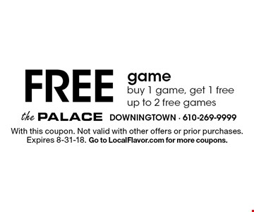 FREE game. Buy 1 game, get 1 free, up to 2 free games. With this coupon. Not valid with other offers or prior purchases. Expires 8-31-18. Go to LocalFlavor.com for more coupons.