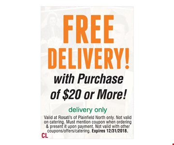 Free delivery! With purchase of $20 or more! Delivery only. Valid at Rosati's of Plainfield North only. Not valid on catering. Must mention coupon when ordering & present it upon payment. Not valid with other coupons/offers/catering. Expires 12/31/2018.