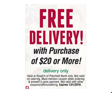 Free delivery with the purchase of $20 or more.Valid at Rosati's of Plainfield North only. Excludes alcohol. Not valid on catering. Must mention coupon when ordering & present it upon payment. Not valid with other coupons/offers/catering. Expires01/31/19